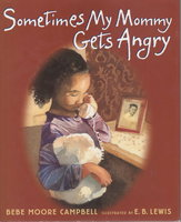 SOMETIMES MY MOMMY GETS ANGRY. by Campbell, Bebe Moore.