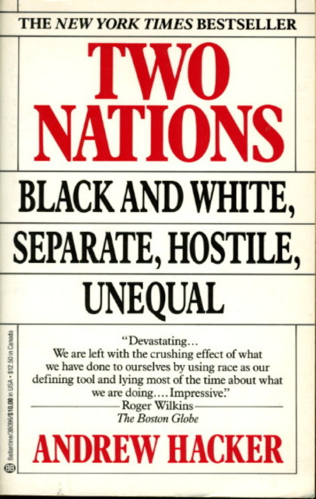 Book cover picture of Hacker, Andrew. TWO NATIONS: Black and White, Separate, Hostile, Unequal. New York: Ballantine, (1993.)