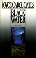 BLACK WATER. by Oates, Joyce Carol.