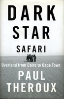 DARK STAR SAFARI: Overland from Cairo to Capetown. by Theroux, Paul.