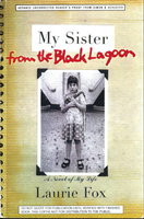 MY SISTER FROM THE BLACK LAGOON: A Novel of My Life by Fox, Laurie
