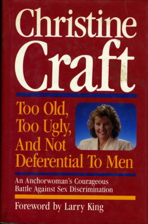 TOO OLD, TOO UGLY AND NOT DEFERENTIAL TO MEN. by Craft, Christine.