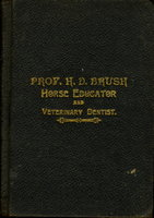 A NEW SYSTEM OF HORSE TRAINING OR HORSE EDUCATION as Taught by Professor H. D. Brush, Fingal, Ont. by Brush, Prof. H. D.
