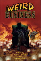 WEIRD BUSINESS. by [Anthology, signed] Lansdale, Joe R. and Richard Klaw, editors. De Lint, Charles, signed,