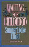 WAITING FOR CHILDHOOD. by Elliott, Sumner Locke.