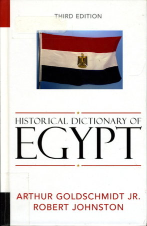 HISTORICAL DICTIONARY OF EGYPT (African Historical Dictionaries Series, No. 89). by Goldschmidt, Arthur Jr and Robert Johnston.
