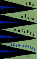 THE SLOW NATIVES. by Astley, Thea.
