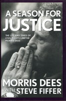 A SEASON FOR JUSTICE: The Life and Times of Civil Rights Lawyer Morris Dees. by Dees, Morris with Steve Fiffer.