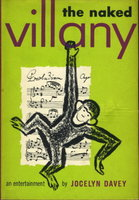 THE NAKED VILLANY: An Entertainment. by Davey, Jocelyn (pseudonym for Chaim Raphael.)