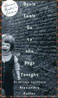 DON'T LET'S GO TO THE DOGS TONIGHT: An African Childhood. by Fuller, Alexandra.