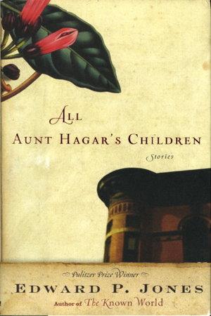 ALL AUNT HAGAR'S CHILDREN. by Jones, Edward P.