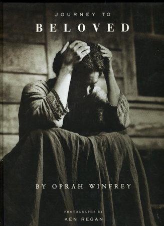 JOURNEY TO BELOVED. by Winfrey, Oprah (photographs by Ken Regan, original novel by Toni Morrison.)