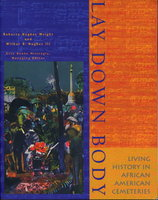 LAY DOWN BODY: Living History in African American Cemeteries. by Wright, Roberta Hughes and Hughes, Wilbur B. III