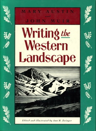 WRITING THE WESTERN LANDSCAPE. by Austin, Mary and Muir, John (edited by Ann H. Zwinger.)