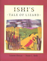 ISHI'S TALE OF LIZARD. by Hinton, Leanne; illustrated by Susan L. Roth.