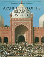 ARCHITECTURE OF THE ISLAMIC WORLD: Its History and Social Meaning. by Michell, George, editor.
