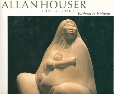 ALLAN HOUSER (Ha-O-Zous.) by [Houser, Allan, signed] Perlman, Barbara H.
