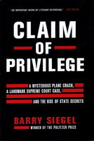 CLAIM OF PRIVILEGE: A Mysterious Plane Crash, a Landmark Supreme Court Case, and the Rise of State Secrets. by Siegel, Barry.