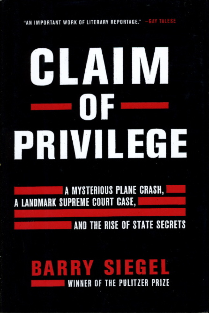Book cover picture of Siegel, Barry. CLAIM OF PRIVILEGE: A Mysterious Plane Crash, a Landmark Supreme Court Case, and the Rise of State Secrets. New York: Harper Collins, (2008.)