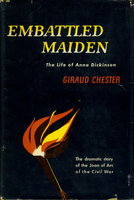 EMBATTLED MAIDEN: The Life of Anna Dickinson. by [Dickinson, Anna, 1842-1932] Chester, Giraud.