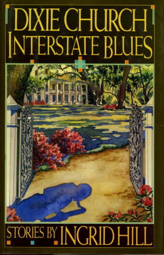HILL, INGRID. - DIXIE CHURCH INTERSTATE BLUES.