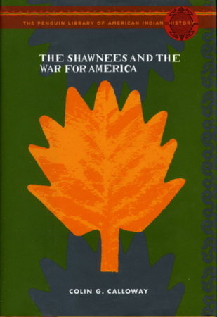 THE SHAWNEES AND THE WAR FOR AMERICA. by Calloway, Colin G.