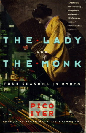 THE LADY AND THE MONK: Four Seasons in Kyoto. by Iyer, Pico.