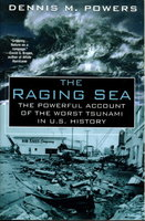 THE RAGING SEA: The Powerful Account of the Worst Tsunami in U.S. History. by Powers, Dennis M.