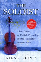 THE SOLOIST: A Lost Dream, an Unlikely Friendship, and the Redemptive Power of Music. by Lopez, Steve.