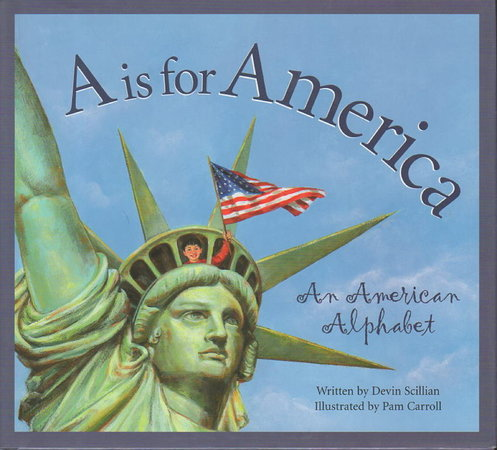 A IS FOR AMERICA: An American Alphabet. by Scillian, Devlin. Illustrated by Pam Carroll.