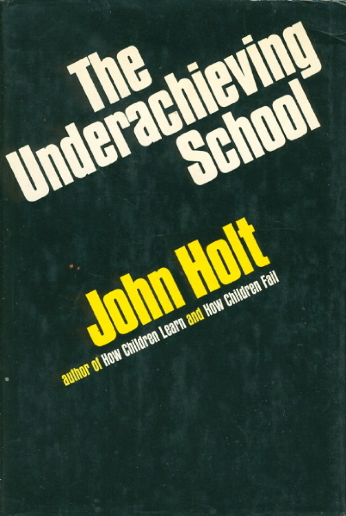 Book cover picture of Holt, John. THE UNDERACHIEVING SCHOOL. New York: Pitman Publishing Corporation, (1969.)