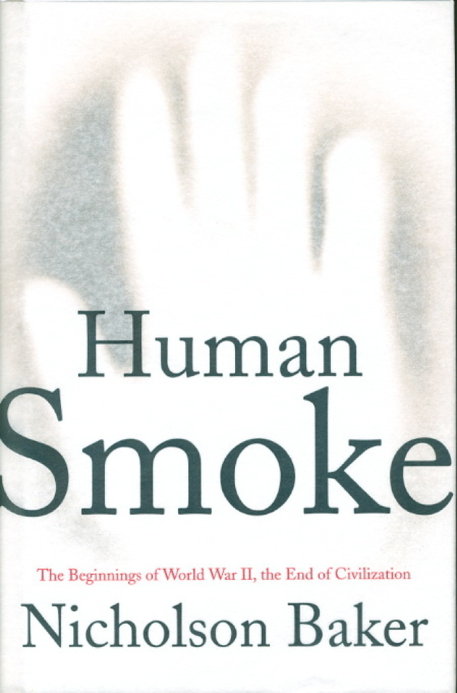Book cover picture of Baker, Nicholson. HUMAN SMOKE: The Beginnings of World War II, the End of Civilization. New York: Simon & Schuster, (2008.)