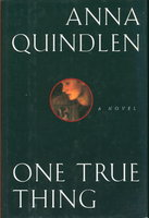 ONE TRUE THING. by Quindlen, Anna.