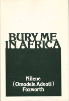 BURY ME IN AFRICA. by Foxworth, Nilene (Omodele Adeoti).