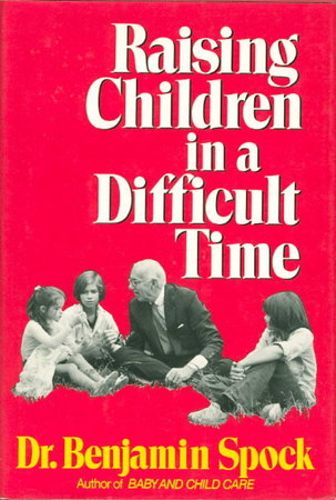 RAISING CHILDREN IN A DIFFICULT TIME: A Philosophy of Parental Leadership and High Ideals. by Spock, Dr. Benjamin.