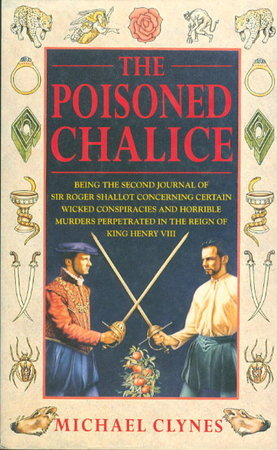 THE POISONED CHALICE: Being the second journal of Sir Roger Shallot concerning certain wicked conspiracies and horrible murders perpetrated in the reign of King Henry VIII. by Clynes, Michael (pseudonym of Paul Doherty.)
