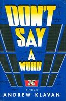 DON'T SAY A WORD. by Klavan, Andrew.