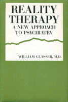 REALITY THERAPY: A New Approach to Psychiatry. by Glasser, William, M.D.