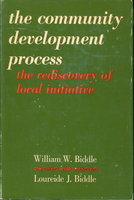 THE COMMUNITY DEVELOPMENT PROCESS: The Rediscovery of Local Initiative. by Biddle, William W., with Loureide J. Biddle.