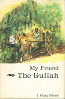 MY FRIEND THE GULLAH: A Collection of Personal Experiences. by Black, J. Gary.