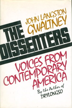 THE DISSENTERS: Voices from Contemporary America. by Gwaltney, John Langston.