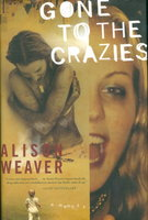 GONE TO THE CRAZIES: A Memoir. by Weaver, Alison.