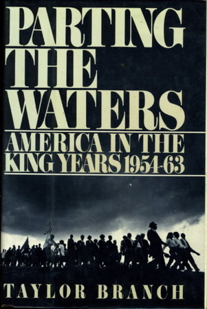 PARTING THE WATERS, AMERICA IN THE KING YEARS 1954-63. by Branch, Taylor.