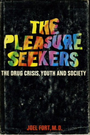 THE PLEASURE SEEKERS: The Drug Crisis, Youth and Society. by Fort, Joel M. D.