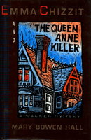 EMMA CHIZZIT AND THE QUEEN ANNE KILLER. by Hall, Mary Bowen