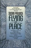 FLYING IN PLACE. by Palwick, Susan.