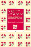 A QUILT OF WORDS: Women's Diaries, Letters and Original Accounts of Life in the Southwest, 1860-1960. by Niederman, Sharon, editor.