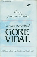 VIEWS FROM A WINDOW: Conversations with Gore Vidal. by Vidal, Gore and Robert J. Stanton, editors.