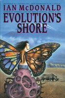 EVOLUTION'S SHORE. by MacDonald, Ian.