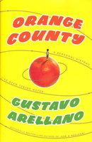 ORANGE COUNTY: A Personal Memoir. by Arellano, Gustavo.